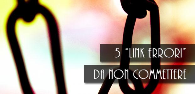 5 Errori di Linkbuilding da non commettere